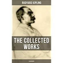 THE COLLECTED WORKS OF RUDYARD KIPLING (Illustrated): The Jungle Book, The Man Who Would Be King, Just So Stories, Kim, The Light That Failed, Captain ... Plain Tales from the Hills (English Edition)