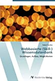 Webbasierte (Skill-) Wissensdatenbank: Grundlagen, Aufbau, Möglichkeiten