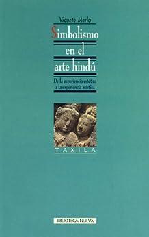 Simbolismo en el arte hindú. De la experiencia estética a la experiencia mística (Coleccion Taxila) de [Merlo, Vicente]