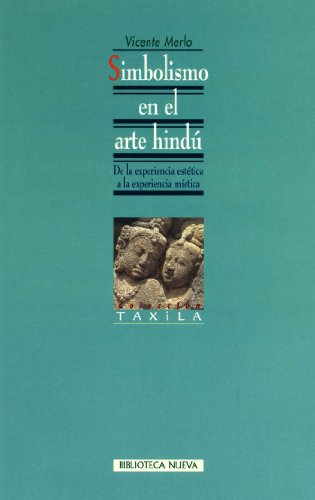 Simbolismo en el arte hindú. De la experiencia estética a la experiencia mística (Coleccion Taxila) por Vicente Merlo