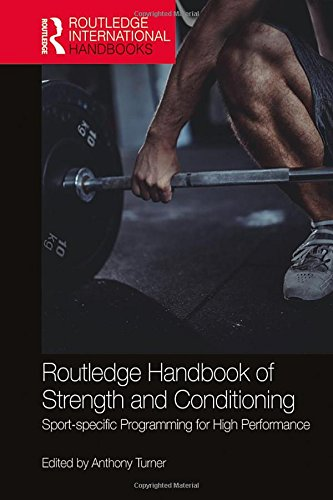 Routledge Handbook of Strength and Conditioning: Sport-specific Programming for High Performance (Routledge International Handbooks)