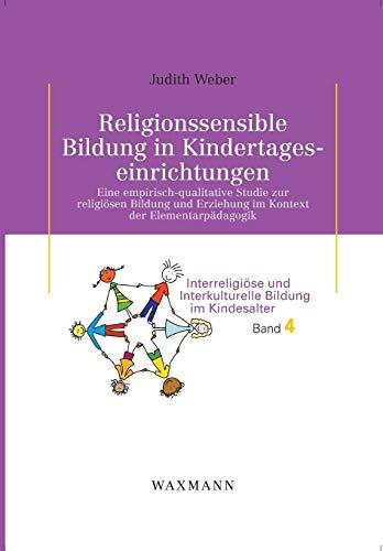 Religionssensible Bildung in Kindertageseinrichtungen: Eine empirisch-qualitative Studie zur religiösen Bildung und Erziehung im Kontext der ... und Interkulturelle Bildung im Kindesalter)