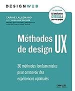 Méthodes de design UX - 30 méthodes fondamentales pour concevoir des expériences optimales de Carine Lallemand