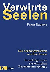 Verwirrte Seelen: Der verborgene Sinn von Psychosen. Grundzüge einer systemischen Psychotraumatologie (German Edition)