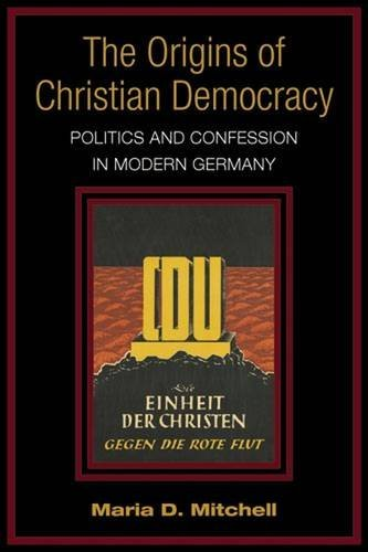 The Origins of Christian Democracy: Politics and Confession in Modern Germany by Maria Mitchell (2012-10-04)