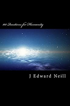 101 Questions for Humanity (Coffee Table Philosophy Book 1) (English Edition) de [Neill, J Edward]