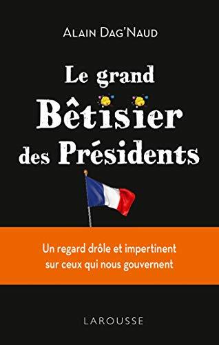 Le grand Bêtisier des présidents par Alain Dag'Naud