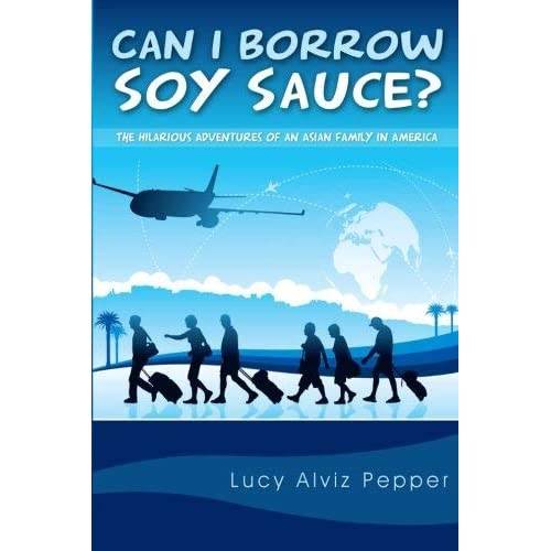 [(Can I Borrow Soy Sauce? : The Hilarious Adventures of an Asian Family in America)] [By (author) Lucy Alviz Pepper] published on (September, 2014)