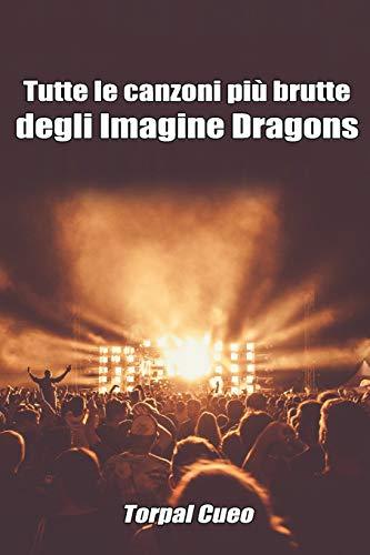 Tutte le canzoni più brutte degli Imagine Dragons: Libro e regalo divertente per fan del gruppo. Tutte le loro canzoni sono stupende, per cui all'interno c'è una bella sorpresa (vedi descrizione)