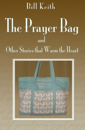 The Prayer Bag (and Other Stories That Warm the Heart) by Bill Keith (2010-09-21)