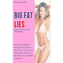 Big Fat Lies: How to have a B-side from Bikini (English Edition)