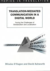 Translation-mediated Communication in a Digital World: Facing the Challenges of Globalization and Localization (Topics in Translation) by Minako O'Hagan (2002-05-06)