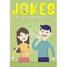 Jokes : Best Jokes and Riddles 2018 (2 Books in 1)(Jokes,Dad Jokes, Funny Jokes, Best jokes, Funny Books, jokes free, Jokes for Kids and Adults)