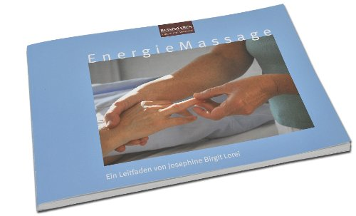 Energie Massage: Ein Leitfaden von Josephine Birgit Lorei