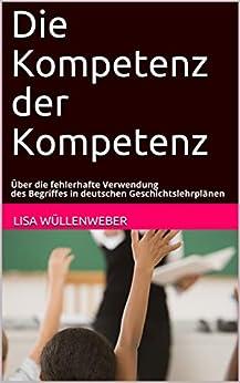 Die Kompetenz der Kompetenz: Über die fehlerhafte Verwendung des Begriffes in deutschen Geschichtslehrplänen Descargar PDF Ahora