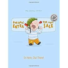 ¡Por aqui entra, Por aqui sale! In here, out there!: Libro infantil ilustrado español-inglés (Edición bilingüe) - 9781497590199