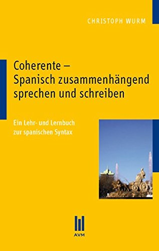 Coherente – Spanisch zusammenhängend sprechen und schreiben: Ein Lehr- und Lernbuch zur spanischen Syntax