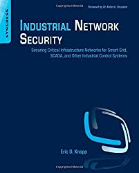 Industrial Network Security: Securing Critical Infrastructure Networks for Smart Grid, SCADA, and Ot: Written by Eric D. Knapp, 2011 Edition, Publisher: Syngress [Paperback]