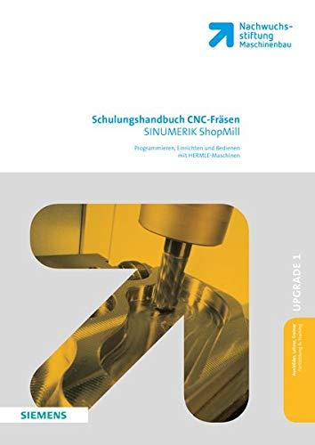 Schulungshandbuch CNC-Fräsen: SINUMERIK ShopMill Programmieren, Einrichten und Bedienen mit HERMLE Maschinen (Spiralbindung-maschine)