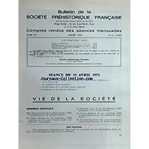 BULLETIN DE LA SOCIETE PREHISTORIQUE FRANCAISE [No 4] du 01/04/1973 - COMPTES RENDUS DES SEANCES MENSUELLES / MM. BOUCHUD - COPPENS - CHAVAILLON -ARTICLES DE MM. COURTIN - HUARD - TAVOSO - ROUDIL - GUTHEREZ ET COSTE - GRUET - EVESUE ET POUILES