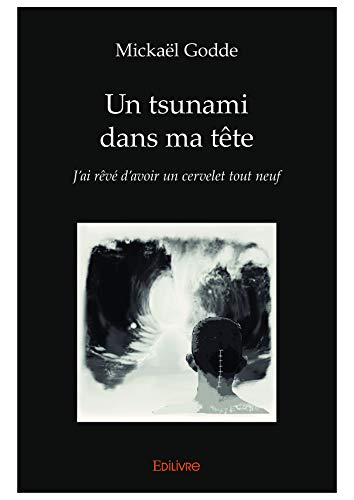 Un tsunami dans ma tête: J'ai rêvé d'avoir un cervelet tout neuf (Collection Classique / Edilivre) par  Editions Edilivre