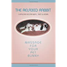 The Relaxed Rabbit: Massage for Your Pet Bunny