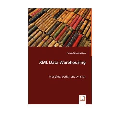 [(XML Data Warehousing )] [Author: Nuwee Wiwatwattana] [Jun-2008]
