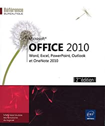 Microsoft® Office 2010 - Word, Excel, PowerPoint, Outlook et OneNote 2010 (2ème edition)