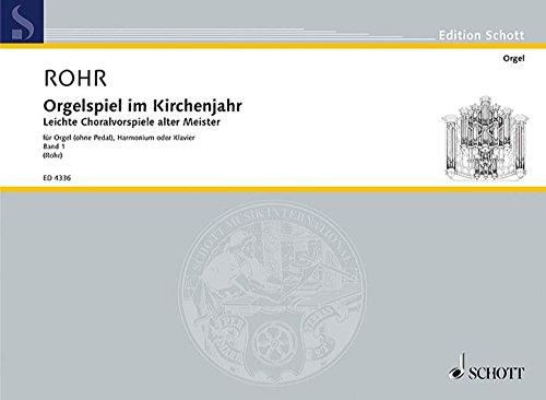 Orgelspiel im Kirchenjahr: Leichte Choralvorspiele alter Meister. Band 1. Orgel (ohne Pedal), Harmonium oder Klavier. (Edition Schott)