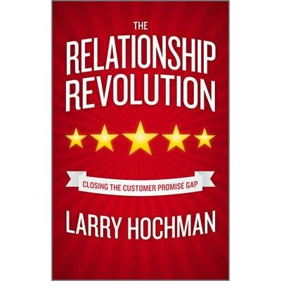the-relationship-revolution-closing-the-customer-promise-gap-author-larry-hochman-apr-2010