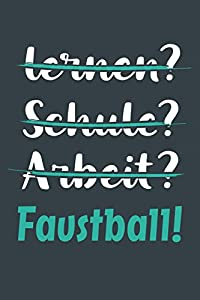 lernen? Schule? Arbeit? Faustball!: Notizbuch - tolles Geschenk für Notizen,...