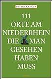 '111 Orte am Niederrhein die man gesehen haben muß' von Peter Eickhoff