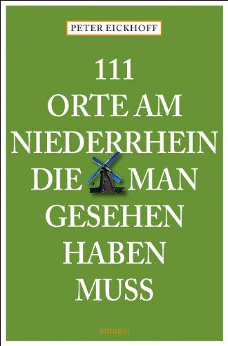 Buchseite und Rezensionen zu '111 Orte am Niederrhein die man gesehen haben muß' von Peter Eickhoff