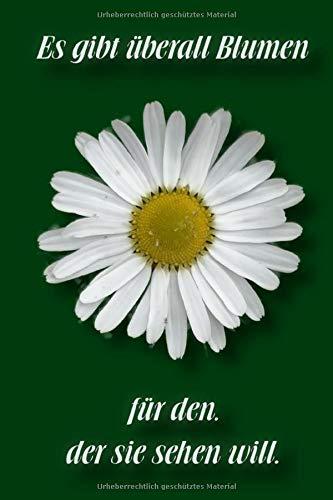 Es gibt überall Blumen für den, der sie sehen will: Liniertes Notizbuch / Tagebuch liniert | 15,24 x 22,86 cm (ca. DIN A5) | 120 Seiten
