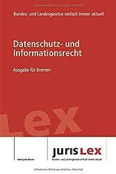 Datenschutz- und Informationsrecht Ausgabe für Bremen: Rechtsstand 06.01.2020, Bundes- und Landesrecht einfach immer aktuell (juris Lex)