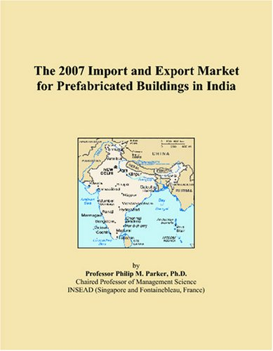 The 2007 Import and Export Market for Prefabricated Buildings in India