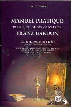Manuel Pratique pour l'Etude des Oeuvres de Franz Bardon de Rawn Clark ( 31 mars 2007 )