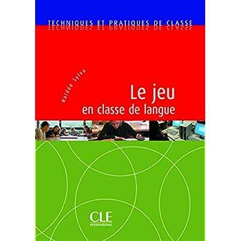 Le jeu en classe de langue - Techniques et pratiques de classe - Livre