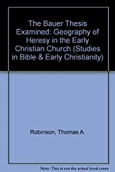 The Bauer Thesis Examined: Geography of Heresy in the Early Christian Church (Studies in Bible & Early Christianity)