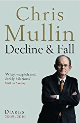 Decline & Fall: Diaries 2005-2010 by Chris Mullin (2011-07-07)