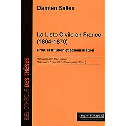 La liste civile en France (1804-1870): Droit, institution et administration.