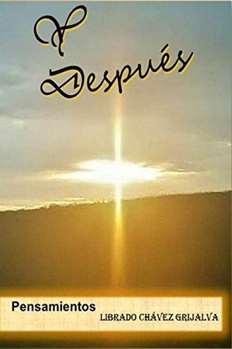 Y Despues: Pensamientos: Volume 2 (Pensamientos by Librado chavez Grijalva)