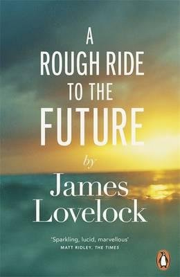 [(A Rough Ride to the Future)] [Author: James Lovelock] published on (April, 2015)