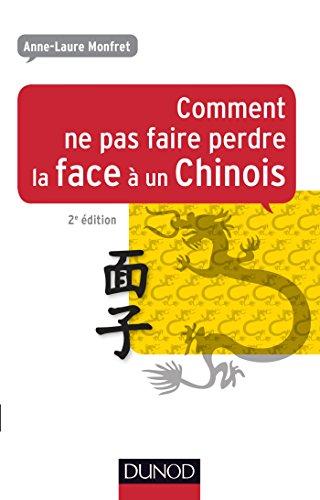 Comment ne pas faire perdre la face à un Chinois ? : petit guide à l'usage de ceux qui travaillent avec la Chine / Anne-Laure Monfret.- Paris : Dunod , DL 2015, cop. 2015