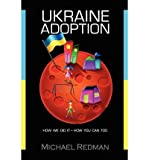 [ UKRAINE ADOPTION: HOW WE DID IT - HOW YOU CAN TOO ] Redman, Michael Joseph (AUTHOR ) Jan-01-2011 Paperback