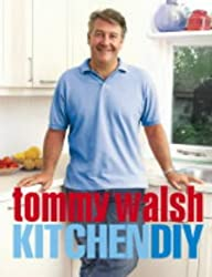 Tommy Walsh Kitchen DIY by Tommy Walsh (1-Mar-2004) Hardcover