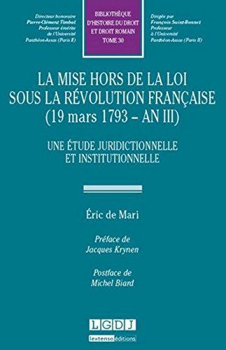 La mise hors de la loi sous la Révolution française (19 mars 1793 - An III) : Une étude juridictionnelle et institutionnelle