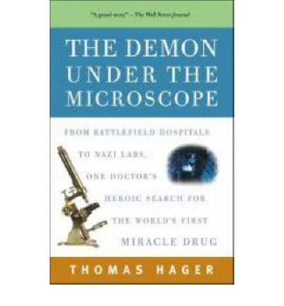 (The Demon Under the Microscope: From Battlefield Hospitals to Nazi Labs, One Doctor's Heroic Search for the World's First Miracle Drug) BY (Hager, Thomas) on 2007