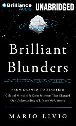 Brilliant Blunders: From Darwin to Einstein - Colossal Mistakes by Great Scientists That Changed Our Understanding of Life and the Universe by Mario Livio (2014-04-08)