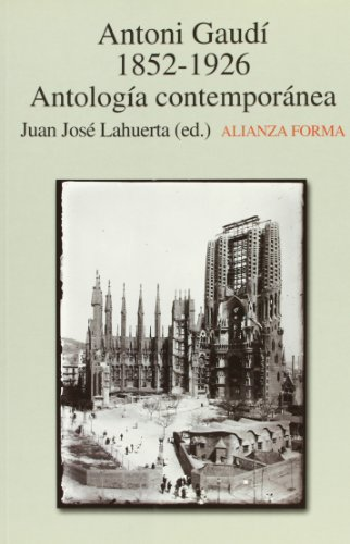Antonio Gaudi, 1852-1926/ Antonio Gaudi, 1852-1926: Antologia contemporanea/ Contemporary Anthology